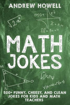 Math Jokes: 500+ Funny, Cheesy, and Clean Jokes for Kids and Math Teachers Cover Image