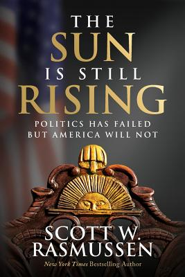 The Sun is Still Rising: Politics Has Failed But America Will Not Cover Image