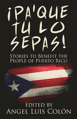 ¡Pa'Que Tu Lo Sepas!: Stories to Benefit the People of Puerto Rico Cover Image