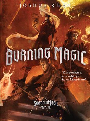 Burning Magic (A Shadow Magic Novel) by Joshua Khan