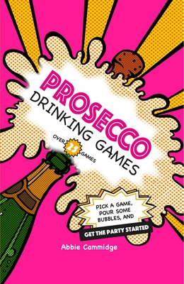 Prosecco Drinking Games: Pick a game, pour some bubbles, and get the party started Cover Image