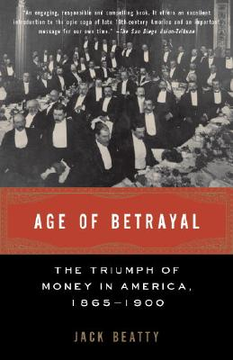 Age of Betrayal: The Triumph of Money in America, 1865-1900 Cover Image