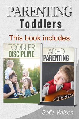Parenting Toddlers: The Best Guide complete with Tips and Tricks on how to Discipline Toddlers and Adhd kids. Grow your Children conscious Cover Image