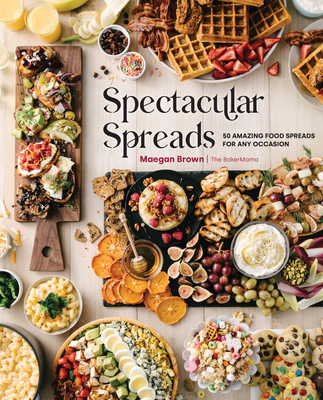 Spectacular Spreads: 50 Amazing Food Spreads for Any Occasion Cover Image