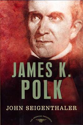 James K. Polk: The American Presidents Series: The 11th President, 1845-1849 (American Presidents (Times)) Cover Image