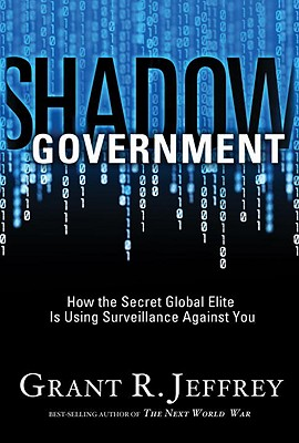 Shadow Government: How the Secret Global Elite Is Using Surveillance Against You Cover Image