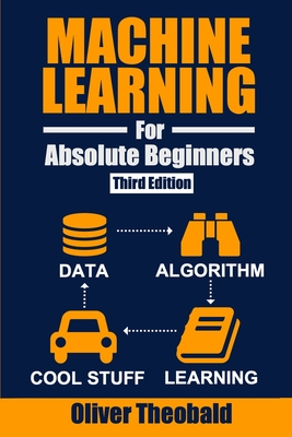 Machine Learning for Absolute Beginners: A Plain English Introduction (Third Edition) Cover Image