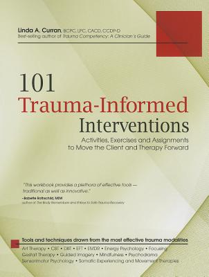 101 Trauma-Informed Interventions: Activities, Exercises and Assignments to Move the Client and Therapy Forward Cover Image