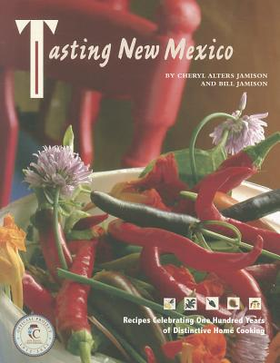 Tasting New Mexico:  Recipes Celebrating One Hundred Years of Distinctive Home Cooking: Recipes Celebrating One Hundred Years of Distinctive Home Cooking Cover Image