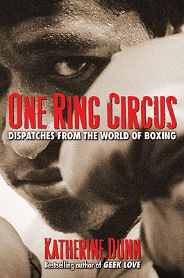 One Ring Circus: Dispatches from the World of Boxing Cover Image