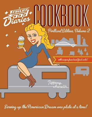 Trailer Food Diaries Cookbook: Portland Edition, Volume II (American Palate) Cover Image