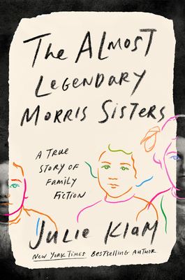 The Almost Legendary Morris Sisters: A True Story of Family Fiction Cover Image