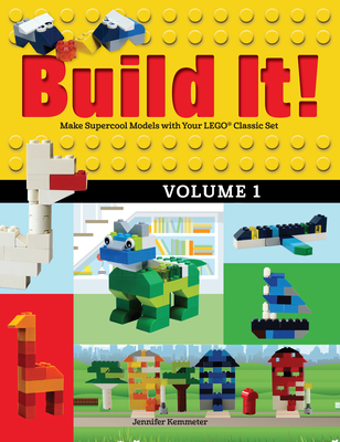 Build It! Volume 1: Make Supercool Models with Your Lego(r) Classic Set (Brick Books) Cover Image