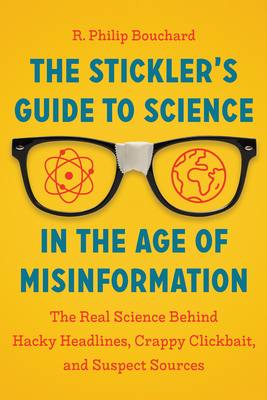 The Stickler's Guide to Science in the Age of Misinformation: The Real Science Behind Hacky Headlines, Crappy Clickbait, and Suspect Sources Cover Image