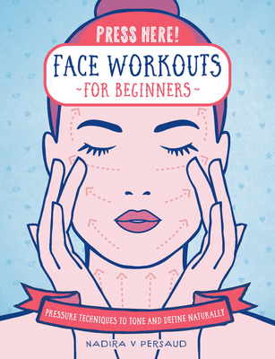 Press Here! Face Workouts for Beginners: Pressure Techniques to Tone and Define Naturally Cover Image