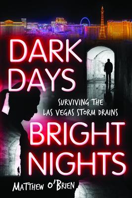 Dark Days, Bright Nights: Surviving the Las Vegas Storm Drains Cover Image