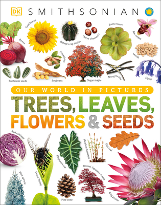 Trees, Leaves, Flowers and Seeds: A Visual Encyclopedia of the Plant Kingdom Cover Image