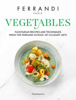 Vegetables: Recipes and Techniques from the Ferrandi School of Culinary Arts Cover Image