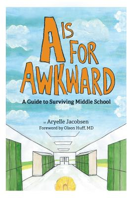 A is for Awkward: A Guide to Surviving Middle School Cover Image