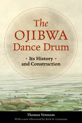 The Ojibwa Dance Drum: Its History and Construction Cover Image