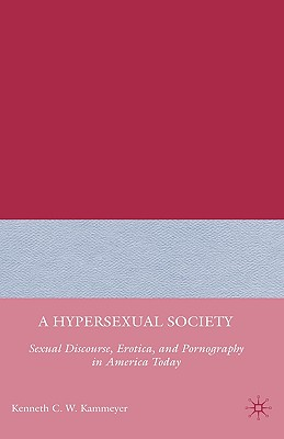 A Hypersexual Society: Sexual Discourse, Erotica, and Pornography in America Today Cover Image