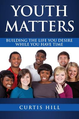 Youth Matters: Building The Life You Want While You Have Time Cover Image