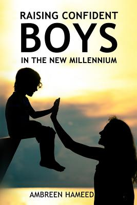 Raising Confident Boys in the New Millennium: Positive Parenting Tips, Effective Ways to Boost Your Child's Self-Esteem Cover Image