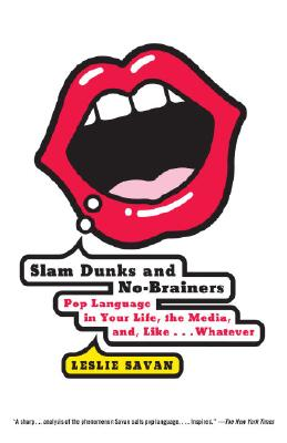 Slam Dunks and No-Brainers: Pop Language in Your Life, the Media, and Like . . . Whatever Cover Image