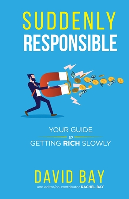 Suddenly Responsible: Your guide to getting rich slowly. Cover Image