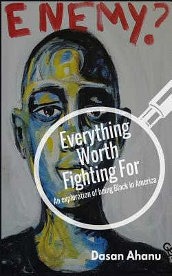 Everything Worth Fighting For: an exploration of being Black in America Cover Image