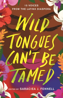 Cover Image for Wild Tongues Can't Be Tamed: 15 Voices from the Latinx Diaspora