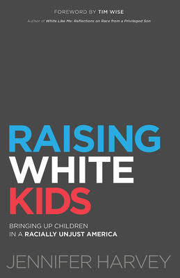 Raising White Kids: Bringing Up Children in a Racially Unjust America Cover Image
