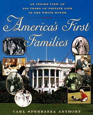 America's First Families: An Inside View of 200 Years of Private Life in the White House (Lisa Drew Books) Cover Image
