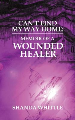 Can't Find My Way Home: Memoir of a Wounded Healer Cover Image