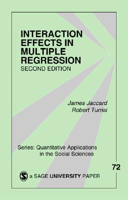 Interaction Effects in Multiple Regression (Quantitative Applications in the Social Sciences #72) Cover Image