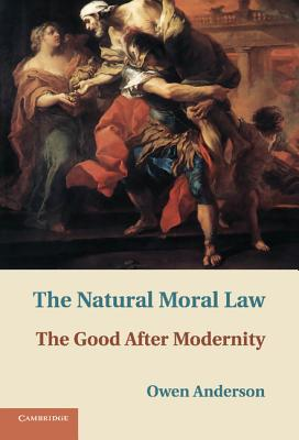The Natural Moral Law: The Good After Modernity Cover Image