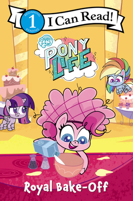 My Little Pony: Pony Life: Royal Bake-Off (I Can Read Level 1) Cover Image
