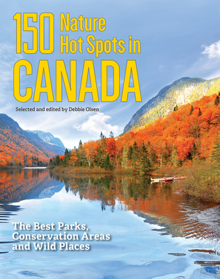 150 Nature Hot Spots in Canada: The Best Parks, Conservation Areas and Wild Places Cover Image