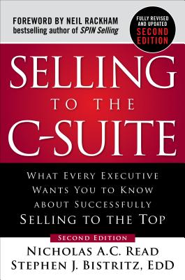 Selling to the C-Suite: What Every Executive Wants You to Know about Successfully Selling to the Top Cover Image