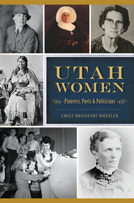 Utah Women: Pioneers, Poets and Politicians Cover Image