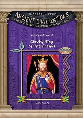 Cover for The Life and Times of Clovis, King of the Franks (Biography from Ancient Civilizations