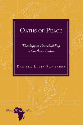 Oaths of Peace: Theology of Peacebuilding in Southern Sudan (Bible and Theology in Africa #28) Cover Image