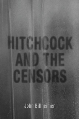 Hitchcock and the Censors (Screen Classics) Cover Image