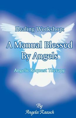Healing Workshop: A Manual Blessed by Angels: Angelic Request Therapy Cover Image