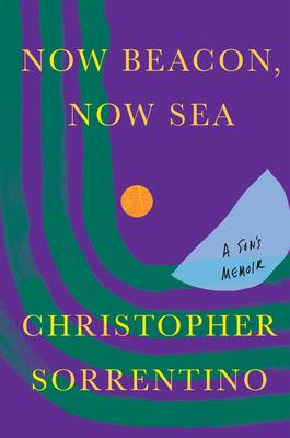 Now Beacon, Now Sea: A Son's Memoir Cover Image