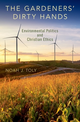 The Gardeners' Dirty Hands: Environmental Politics and Christian Ethics Cover Image
