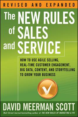 The New Rules of Sales and Service: How to Use Agile Selling, Real-Time Customer Engagement, Big Data, Content, and Storytelling to Grow Your Business Cover Image