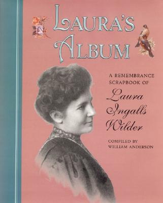 Laura's Album: A Remembrance Scrapbook of Laura Ingalls Wilder Cover Image