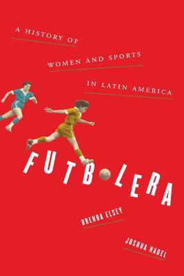 Futbolera: A History of Women and Sports in Latin America Cover Image