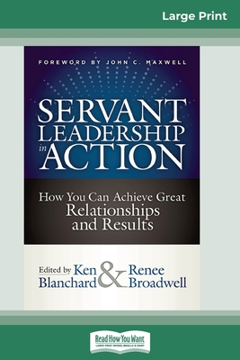 Servant Leadership in Action: How You Can Achieve Great Relationships and Results (16pt Large Print Edition) Cover Image